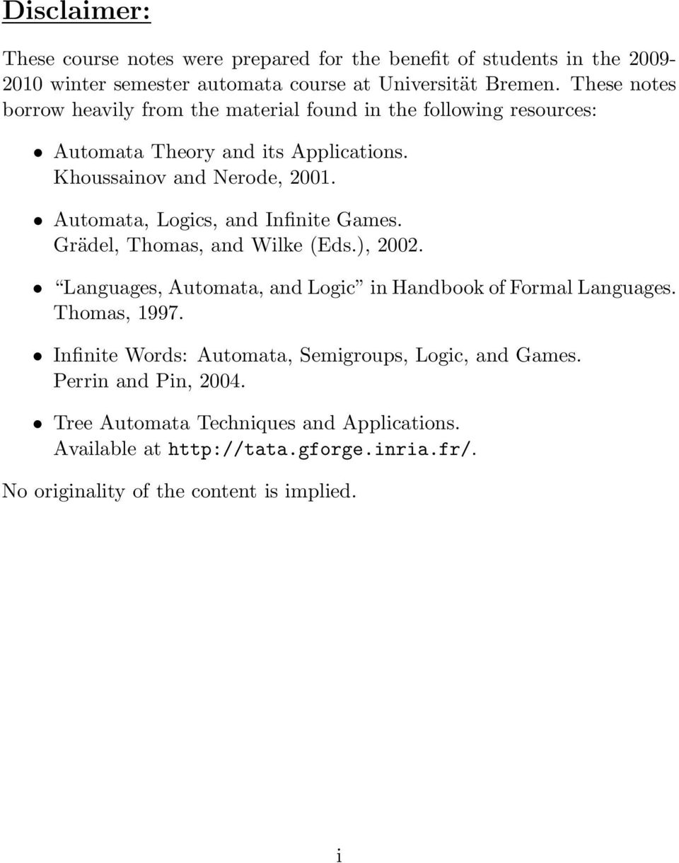 Automata, Logics, and Infinite Games. Grädel, Thomas, and Wilke (Eds.), 2002. Languages, Automata, and Logic in Handbook of Formal Languages. Thomas, 1997.