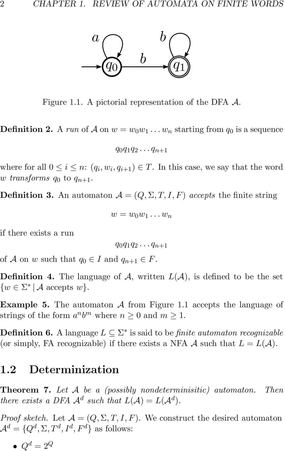 An automaton A = (Q, Σ, T, I, F) accepts the finite string if there exists a run w = w 0 w 1... w n q 0 q 1 q 2...q n+1 of A on w such that q 0 I and q n+1 F. Definition 4.