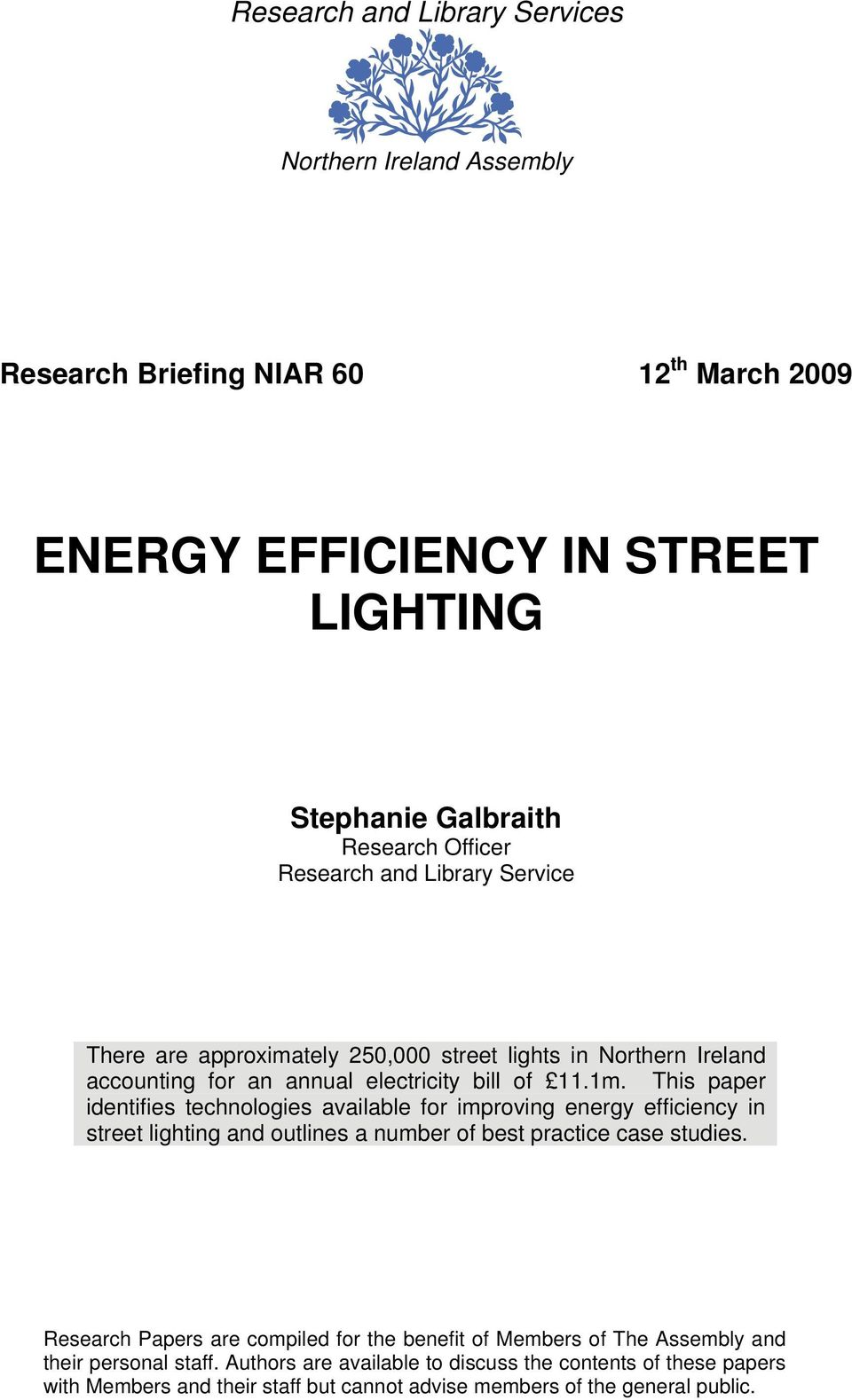 This paper identifies technologies available for improving energy efficiency in street lighting and outlines a number of best practice case studies.