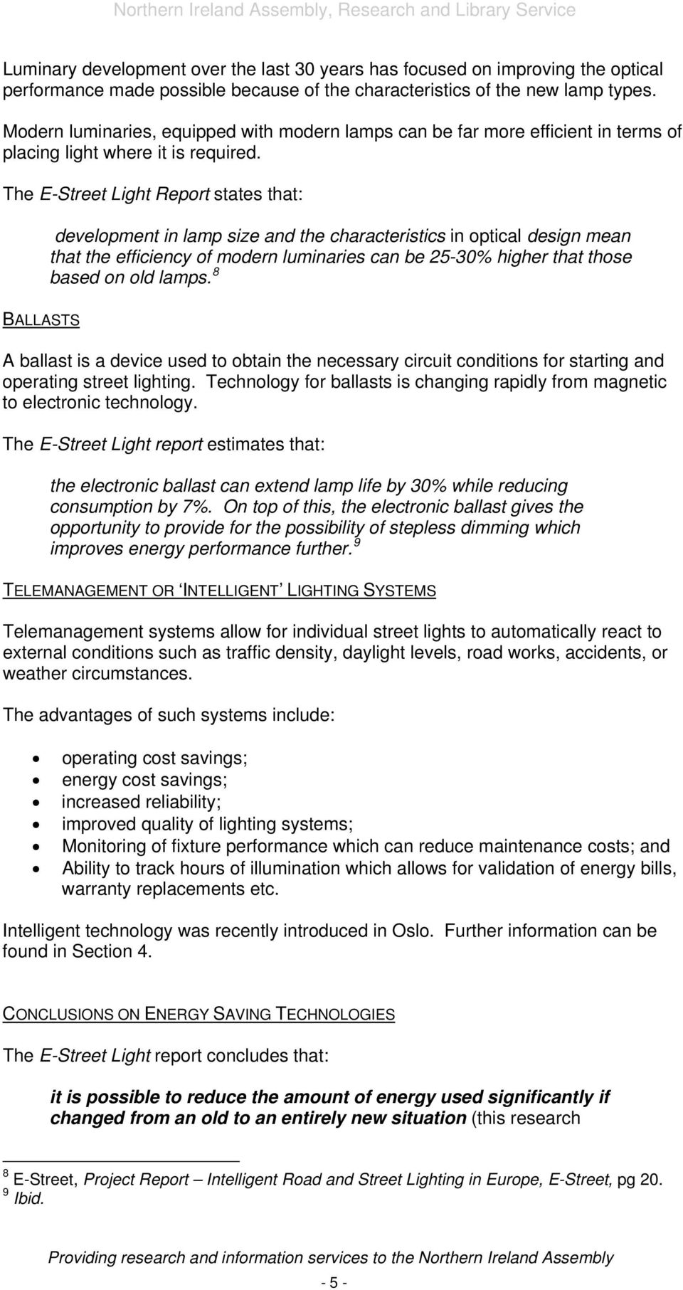 The E-Street Light Report states that: BALLASTS development in lamp size and the characteristics in optical design mean that the efficiency of modern luminaries can be 25-30% higher that those based