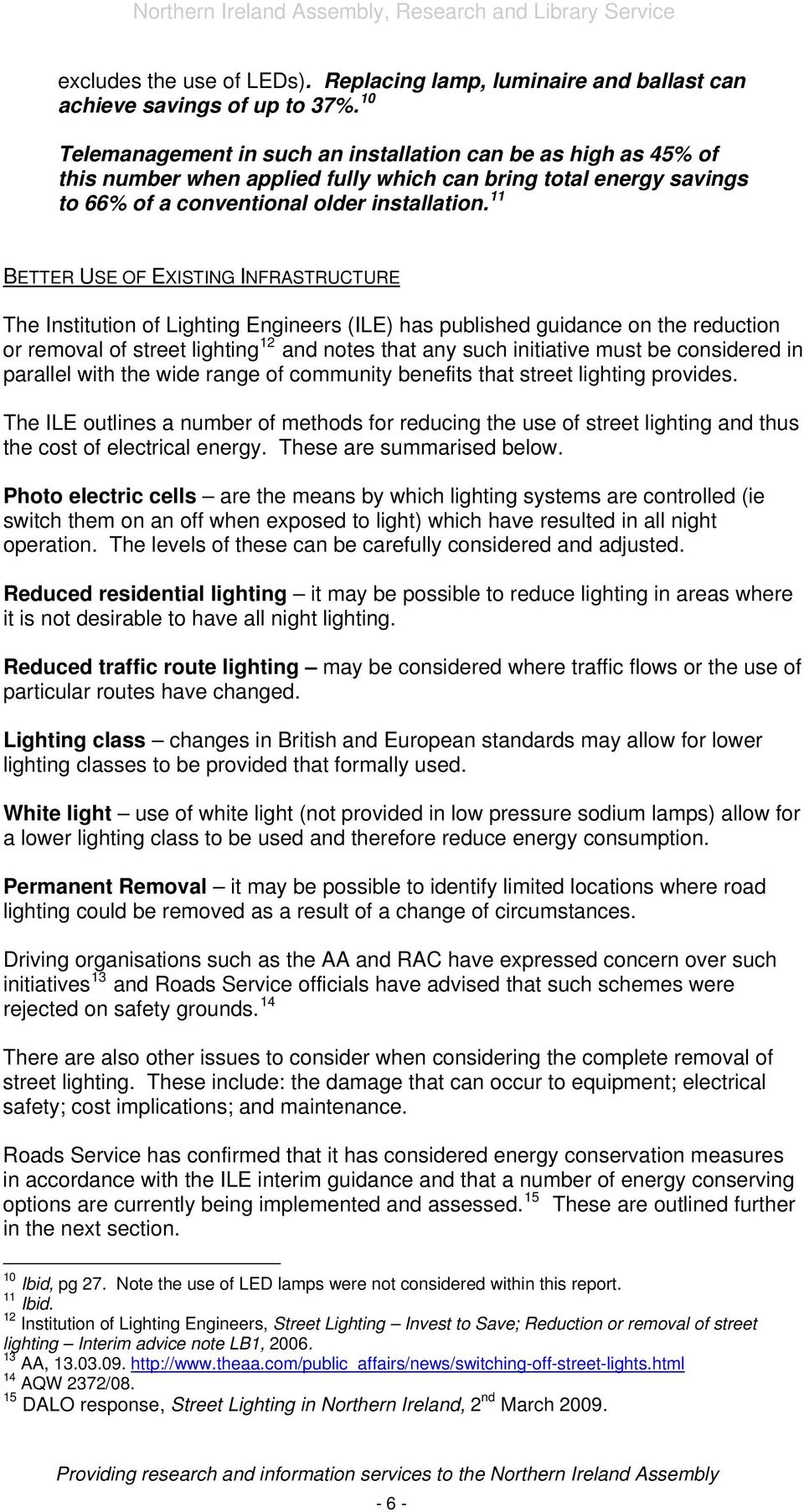 11 BETTER USE OF EXISTING INFRASTRUCTURE The Institution of Lighting Engineers (ILE) has published guidance on the reduction or removal of street lighting 12 and notes that any such initiative must