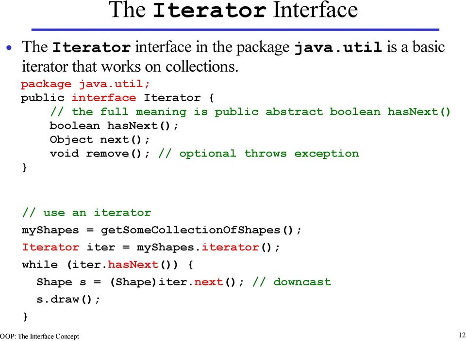 util; public interface Iterator { // the full meaning is public abstract boolean hasnext() boolean hasnext(); Object next();