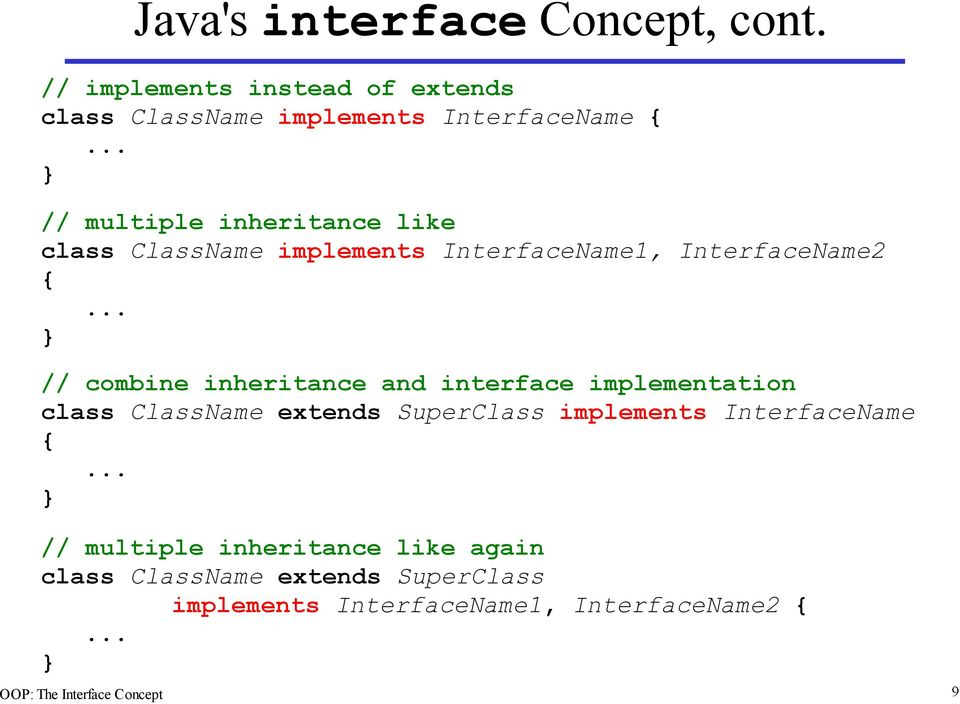 .. // combine inheritance and interface implementation class ClassName extends SuperClass implements InterfaceName {.