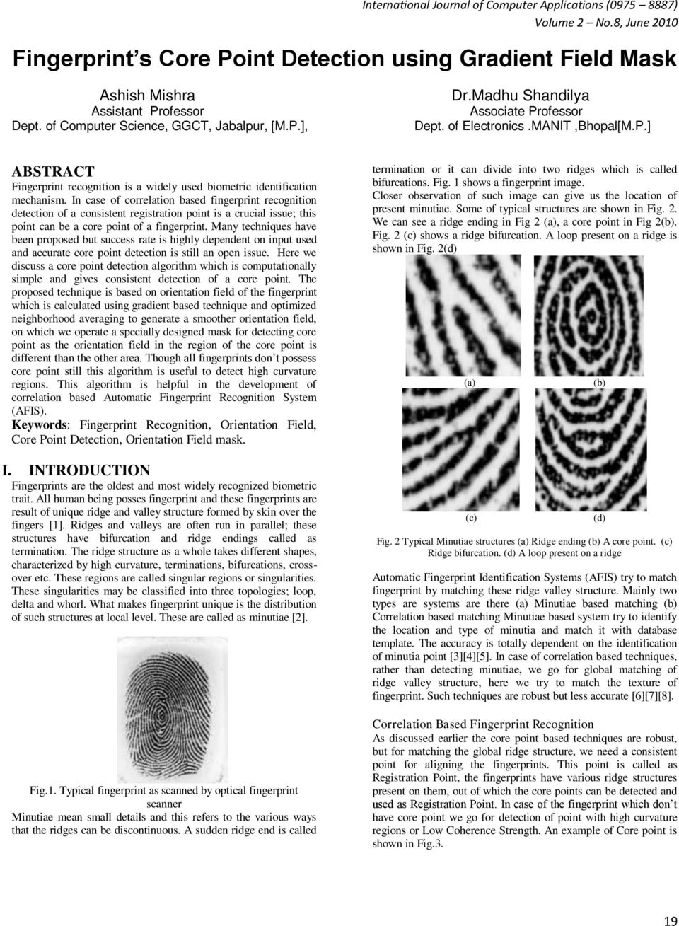 In case of correlation based fingerprint recognition detection of a consistent registration point is a crucial issue; this point can be a core point of a fingerprint.