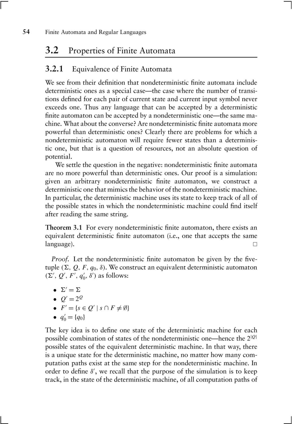 Equivalence of Finite Automata We see from their definition that nondeterministic finite automata include deterministic ones as a special case the case where the number of transitions defined for