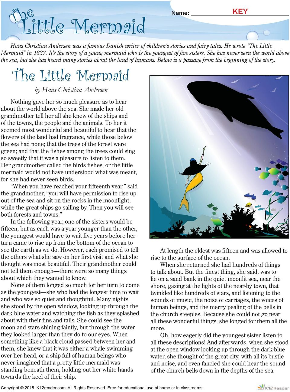 Below is a passage from the beginning of the story. The Little Mermaid by Hans Christian Andersen Nothing gave her so much pleasure as to hear about the world above the sea.