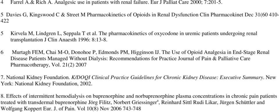 The pharmacokinetics of oxycodone in uremic patients undergoing renal transplantation J Clin Anaesth 1996: 8:13-8. 6 Murtagh FEM, Chai M-O, Donohoe P, Edmonds PM, Higginson IJ.