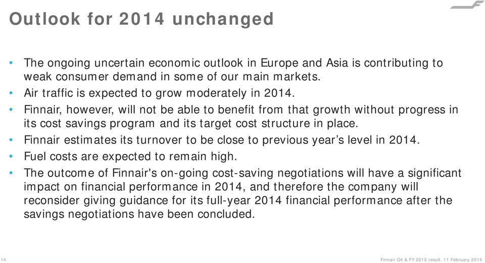 Finnair estimates its turnover to be close to previous year s level in 2014. Fuel costs are expected to remain high.