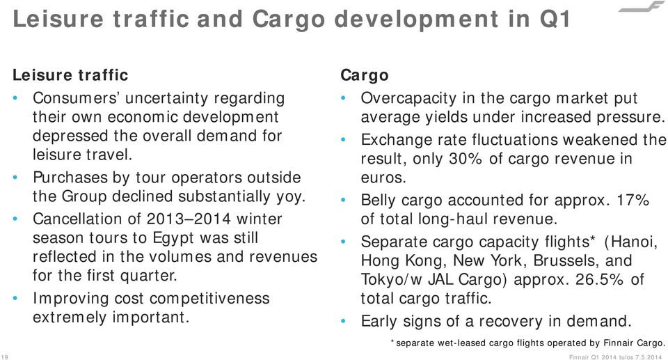 Improving cost competitiveness extremely important. Cargo Overcapacity in the cargo market put average yields under increased pressure.