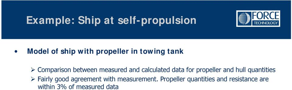 propeller and hull quantities Fairly good agreement with
