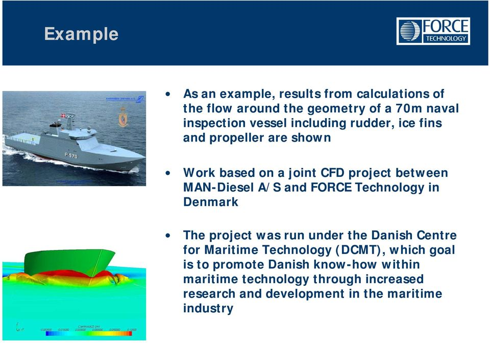 FORCE Technology in Denmark The project was run under the Danish Centre for Maritime Technology (DCMT), which goal