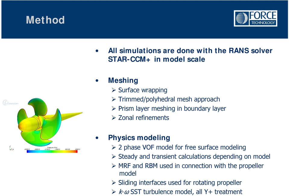phase VOF model for free surface modeling Steady and transient calculations depending on model MRF and RBM used