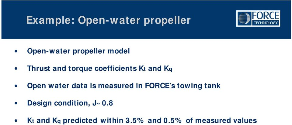 is measured in FORCE s towing tank Design condition, J~0.
