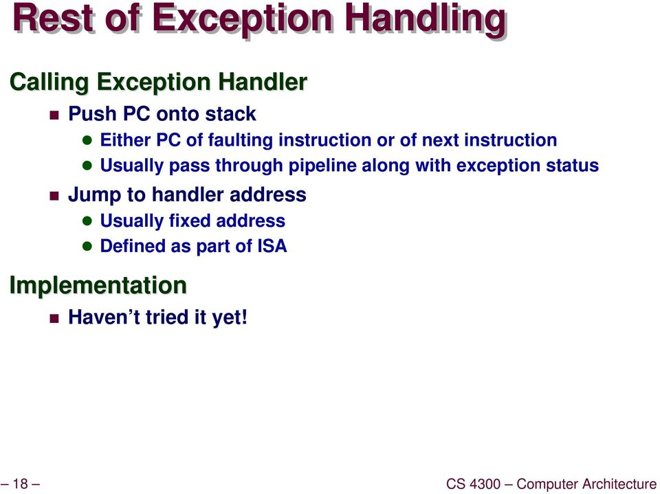 along with exception status Jump to handler address Usually fixed address Defined