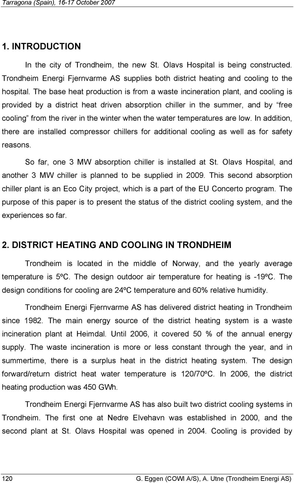 The base heat production is from a waste incineration plant, and cooling is provided by a district heat driven absorption chiller in the summer, and by free cooling from the river in the winter when