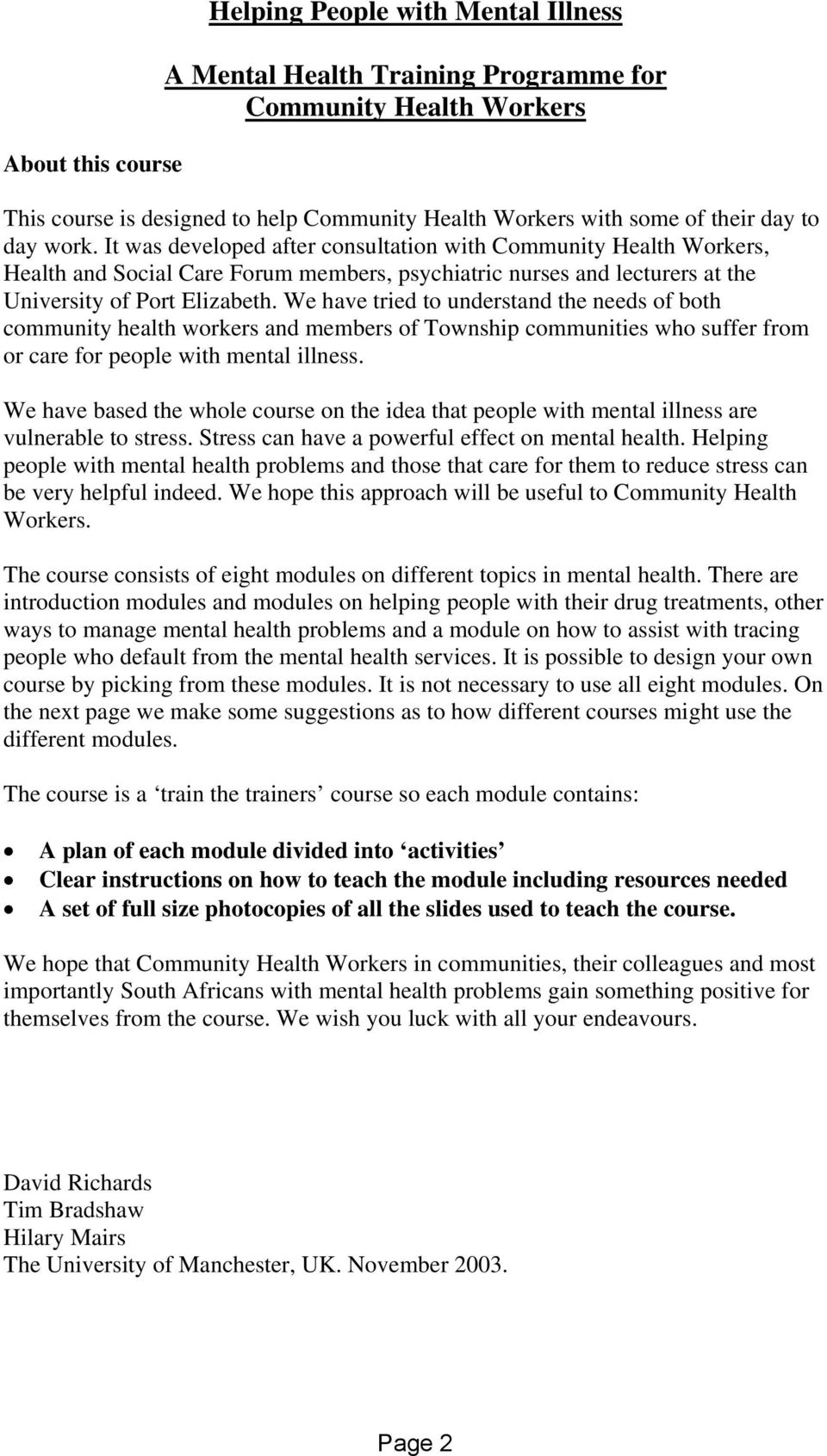 We have tried to understand the needs of both community health workers and members of Township communities who suffer from or care for people with mental illness.