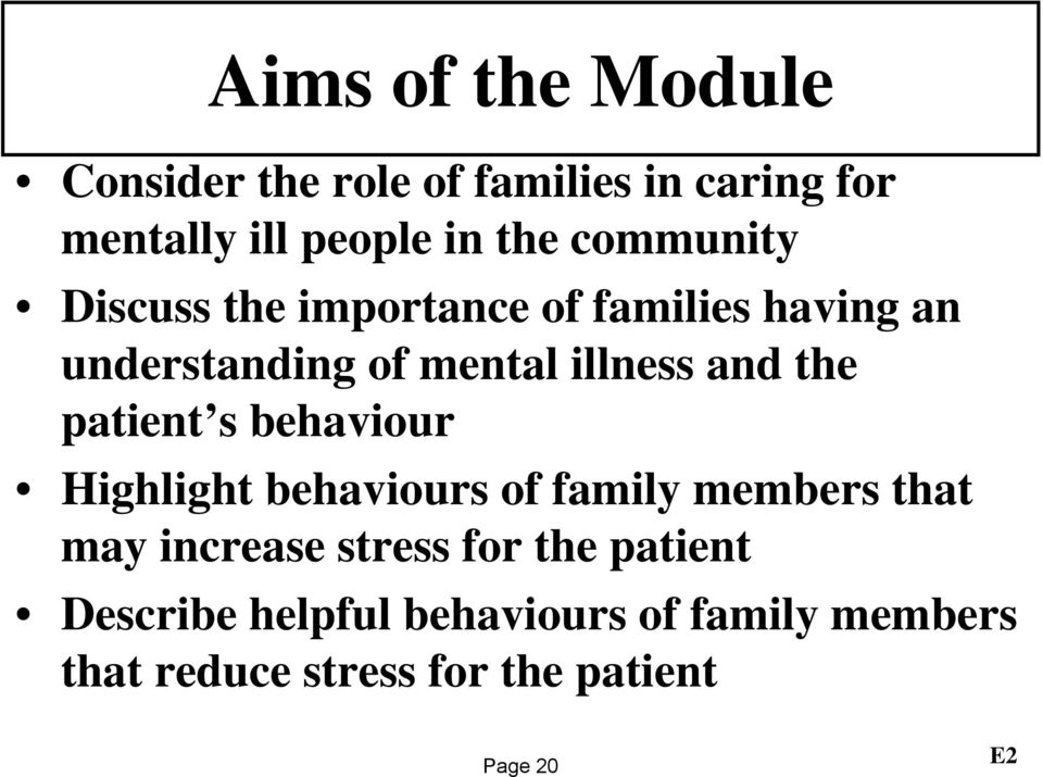 the patient s behaviour Highlight behaviours of family members that may increase stress for
