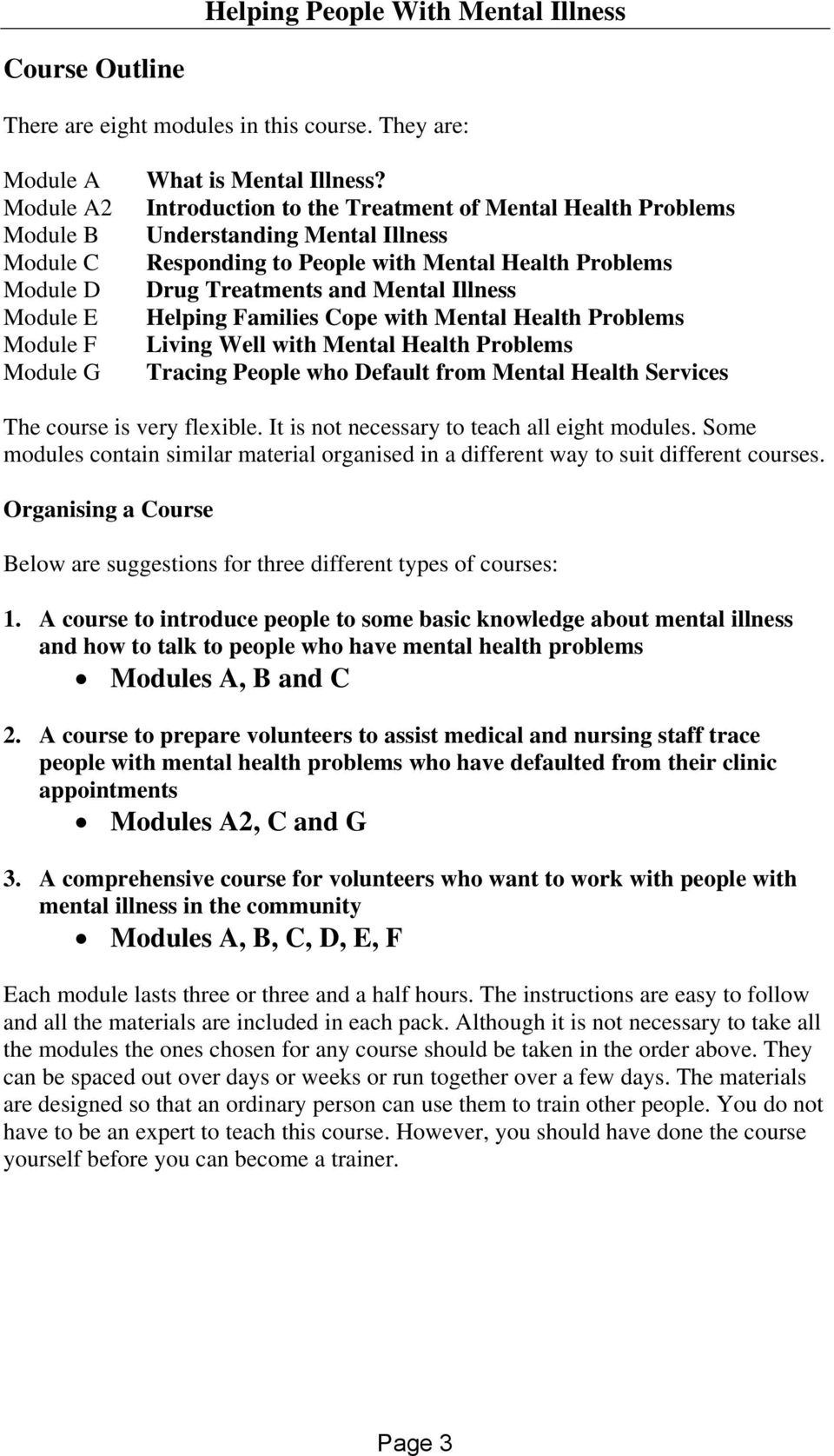Mental Health Problems Living Well with Mental Health Problems Tracing People who Default from Mental Health Services The course is very flexible. It is not necessary to teach all eight modules.