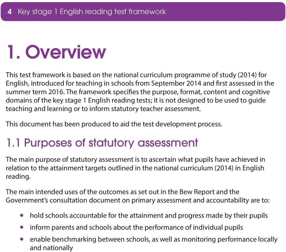 2016. The framework specifies the purpose, format, content and cognitive domains of the key stage 1 English reading tests; it is not designed to be used to guide teaching and learning or to inform