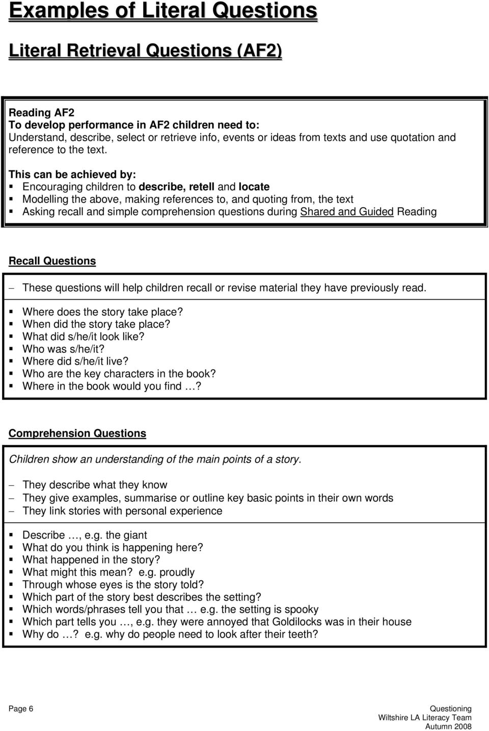 Encouraging children to describe, retell and locate Modelling the above, making references to, and quoting from, the text Asking recall and simple comprehension questions during Shared and Guided