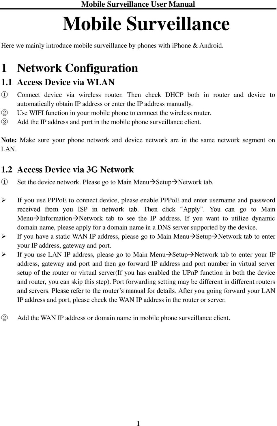 Add the IP address and port in the mobile phone surveillance client. Note: Make sure your phone network and device network are in the same network segment on LAN. 1.