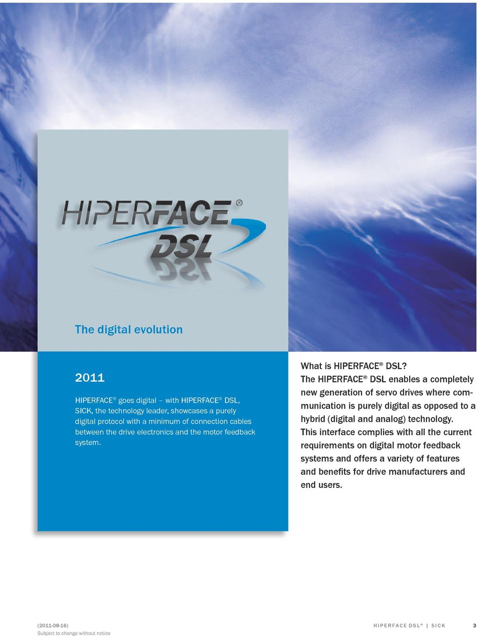 The HIPERFACE DSL enables a completely new generation of servo drives where communication is purely digital as opposed to a hybrid (digital and analog)