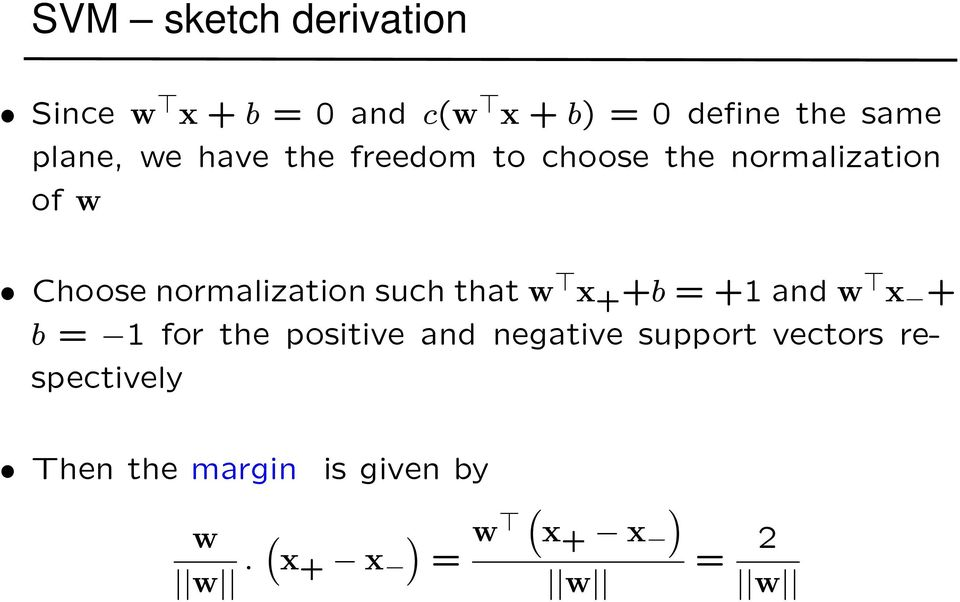 normalization such that w > x + +b =+1andw > x + b = 1 for the positive and