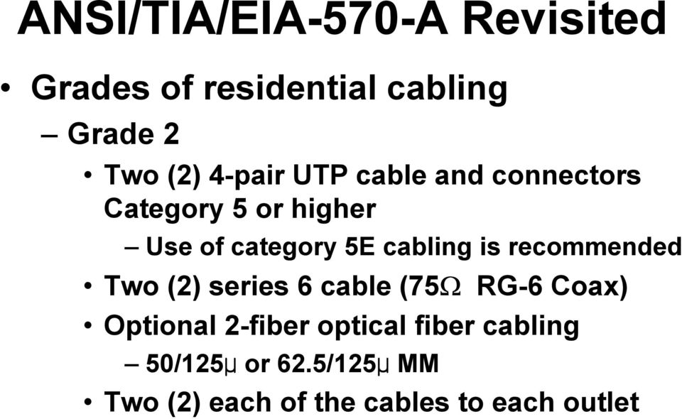 recommended Two (2) series 6 cable (75Ω RG-6 Coax) Optional 2-fiber