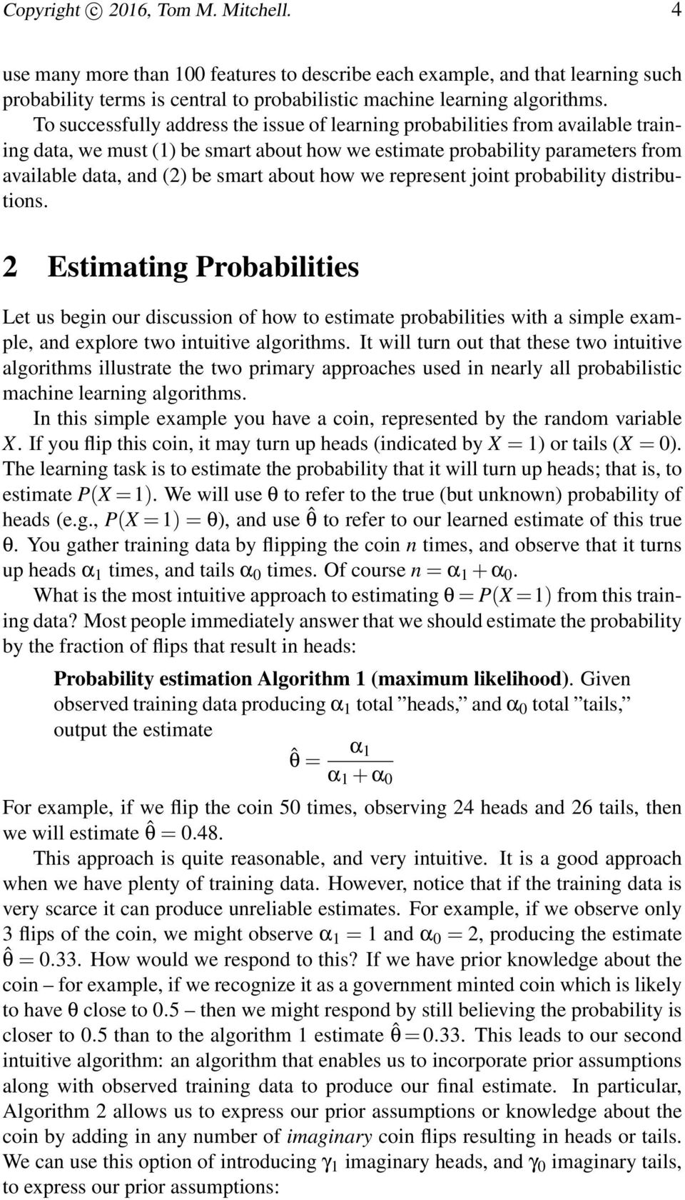 how we represent joint probability distributions. 2 Estimating Probabilities Let us begin our discussion of how to estimate probabilities with a simple example, and explore two intuitive algorithms.
