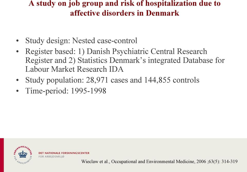 Denmark s integrated Database for Labour Market Research IDA Study population: 28,971 cases and 144,855