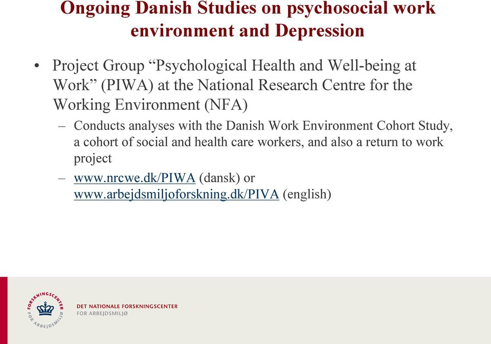 Conducts analyses with the Danish Work Environment Cohort Study, a cohort of social and health care