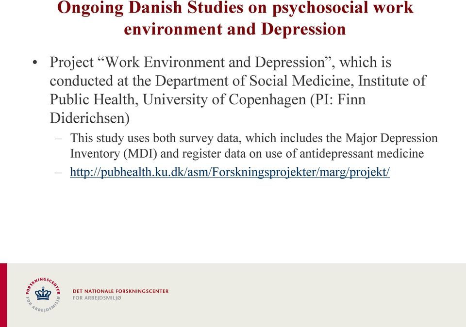 Copenhagen (PI: Finn Diderichsen) This study uses both survey data, which includes the Major Depression