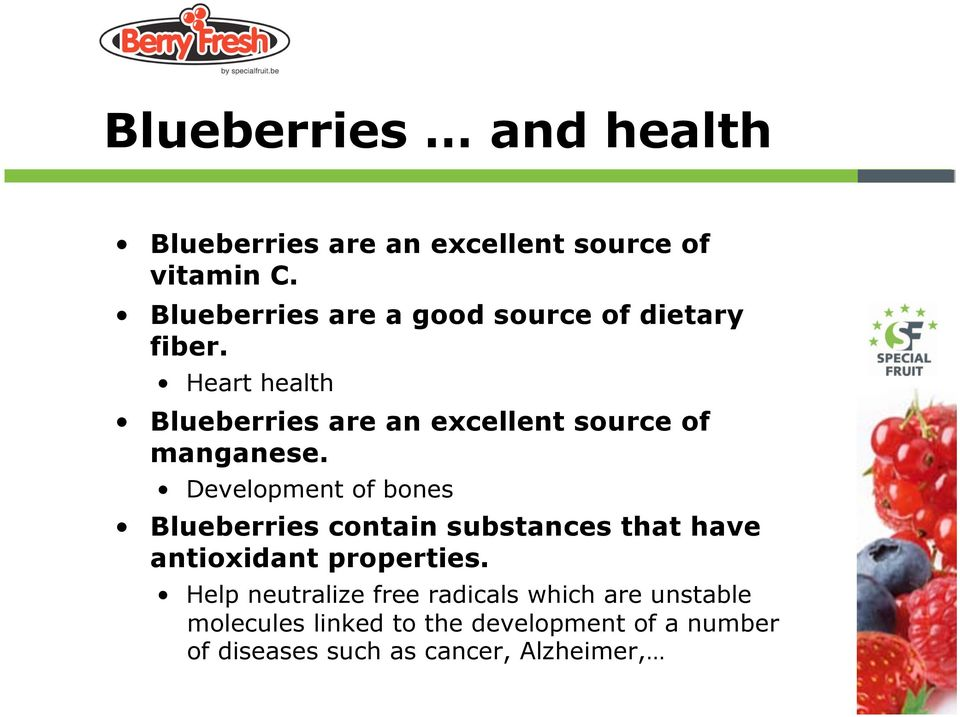 Heart health Blueberries are an excellent source of manganese.