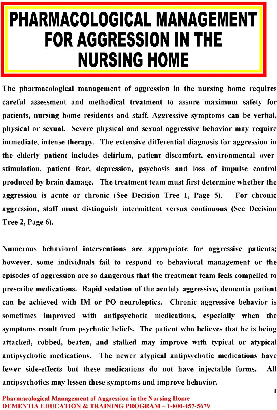The extensive differential diagnosis for aggression in the elderly patient includes delirium, patient discomfort, environmental overstimulation, patient fear, depression, psychosis and loss of
