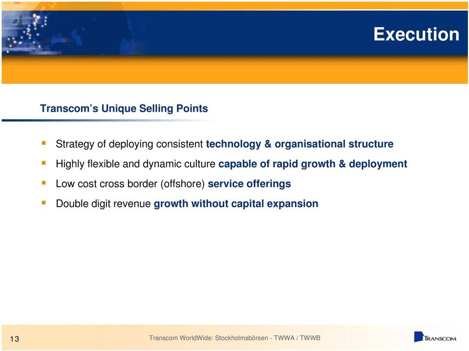 dynamic culture capable of rapid growth & deployment Low cost cross