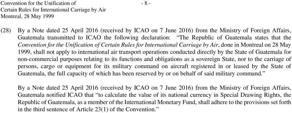 on 28 May 1999, shall not apply to international air transport operations conducted directly by the State of Guatemala for non-commercial purposes relating to its functions and obligations as a