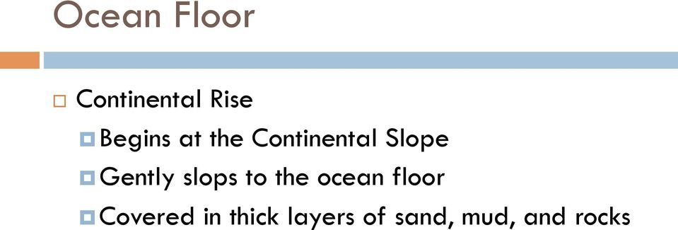 Gently slops to the ocean floor
