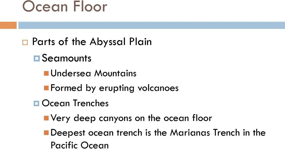 Trenches n Very deep canyons on the ocean floor n