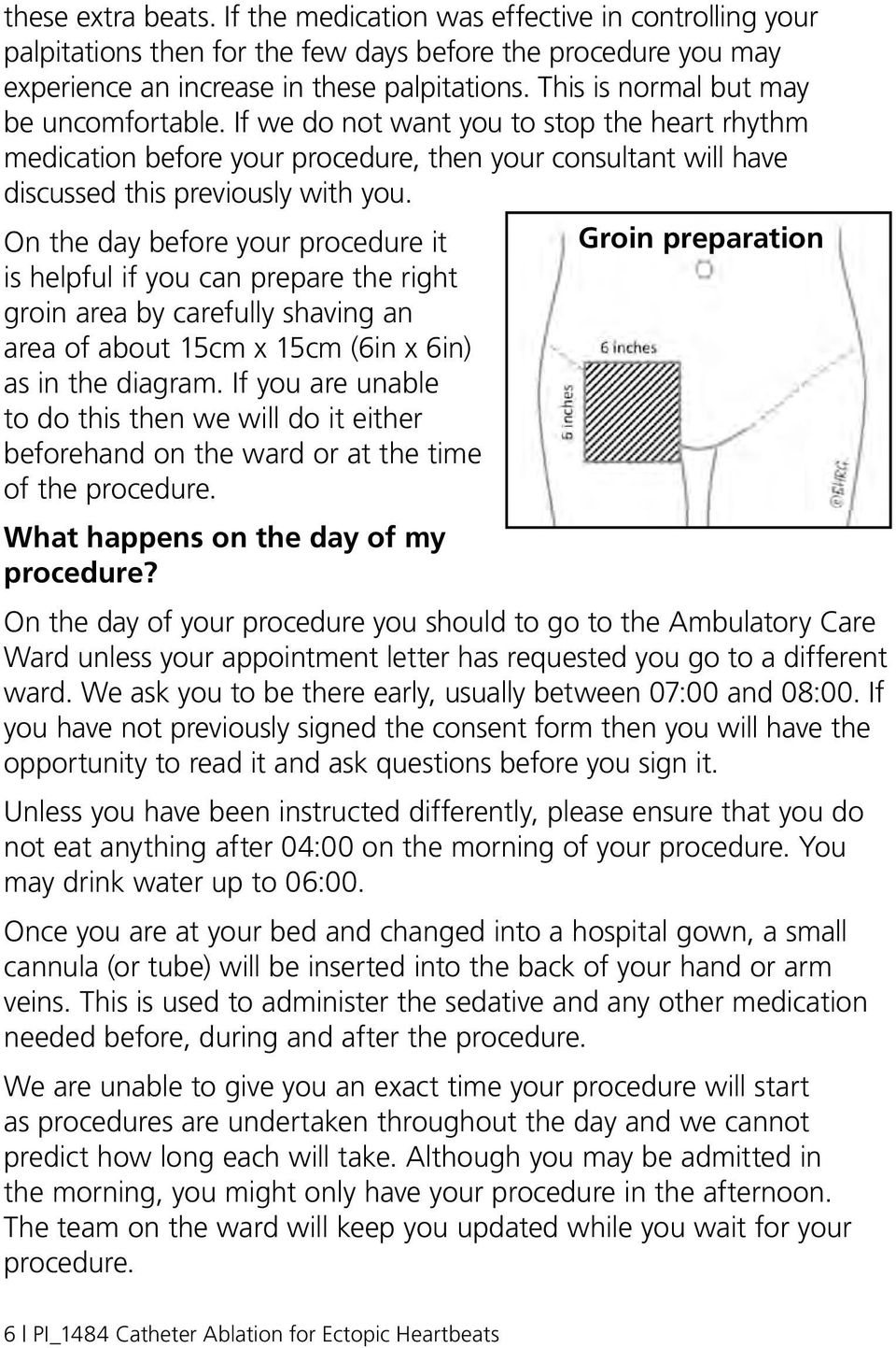 On the day before your procedure it Groin preparation is helpful if you can prepare the right groin area by carefully shaving an area of about 15cm x 15cm (6in x 6in) as in the diagram.
