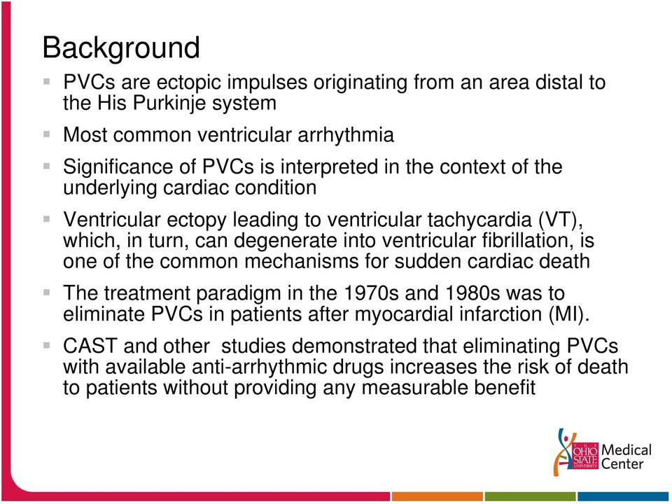 is one of the common mechanisms for sudden cardiac death The treatment paradigm in the 1970s and 1980s was to eliminate PVCs in patients after myocardial infarction (MI).
