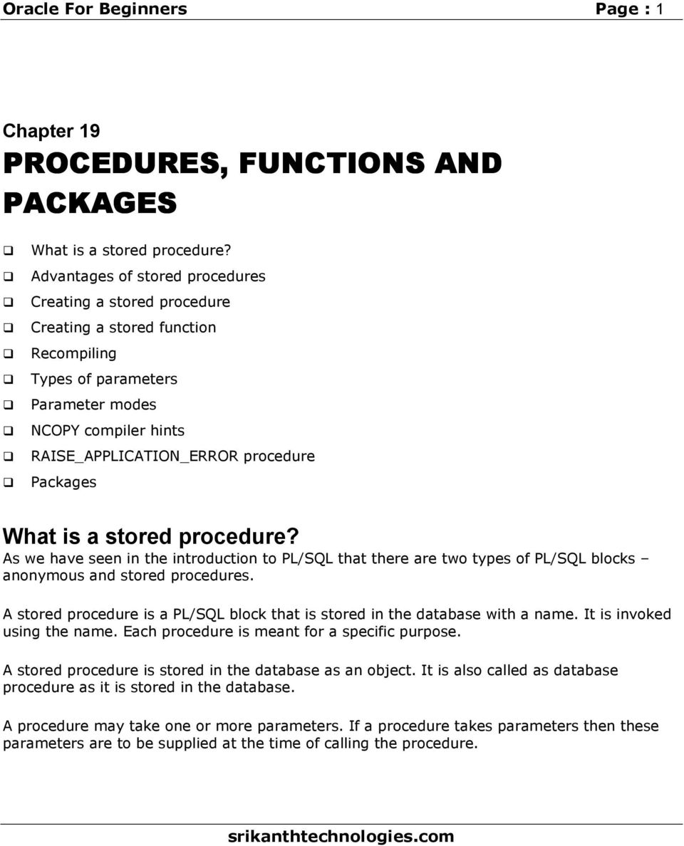 What is a stored procedure? As we have seen in the introduction to PL/SQL that there are two types of PL/SQL blocks anonymous and stored procedures.