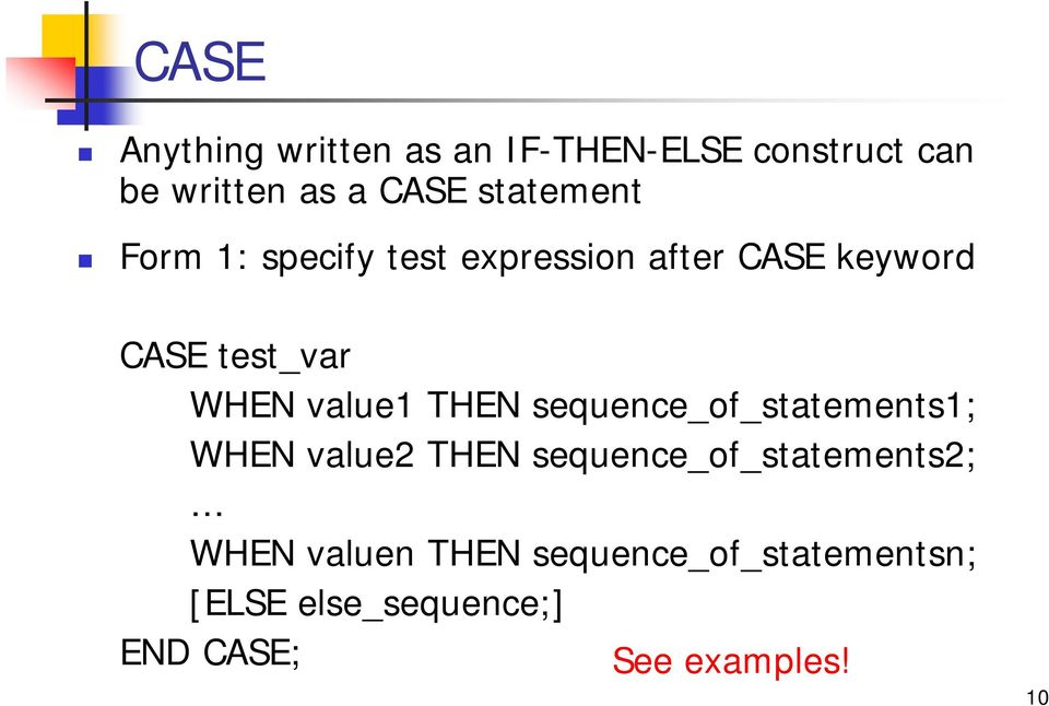value1 THEN sequence_of_statements1; WHEN value2 THEN sequence_of_statements2;