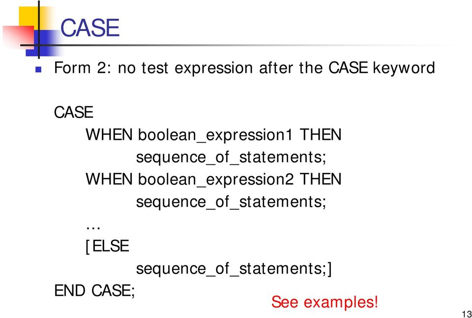 sequence_of_statements; WHEN boolean_expression2 THEN