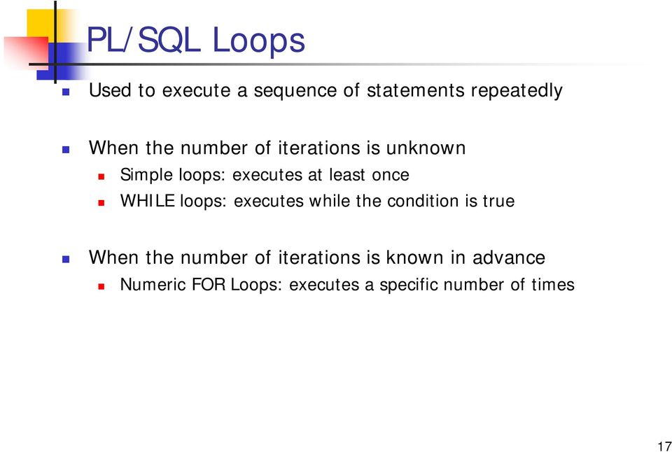 loops: executes while the condition is true When the number of iterations