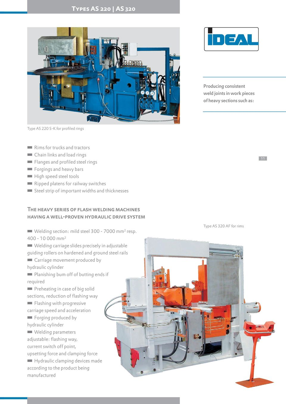 having a well-pro ven hydraulic drive system Welding section: mild steel 300-7000 mm 2 resp.
