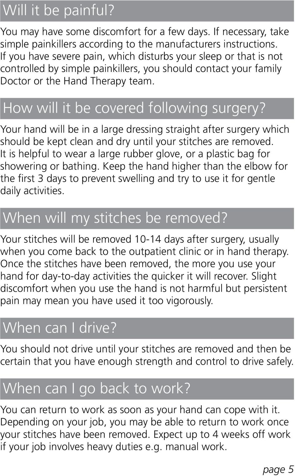 How will it be covered following surgery? Your hand will be in a large dressing straight after surgery which should be kept clean and dry until your stitches are removed.