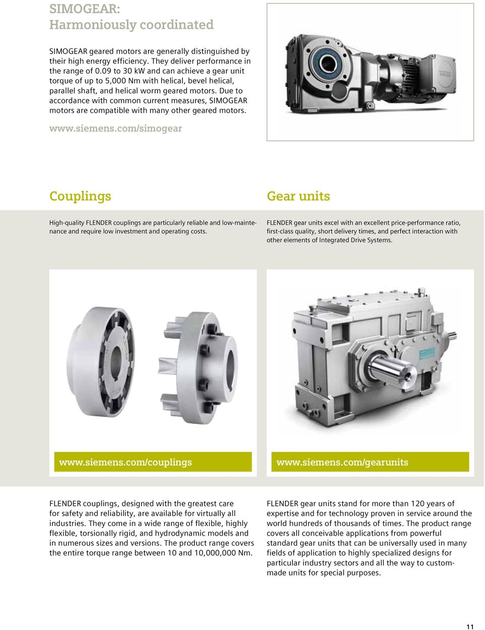 Due to accordance with common current measures, SIMOGEAR motors are compatible with many other geared motors. www.siemens.