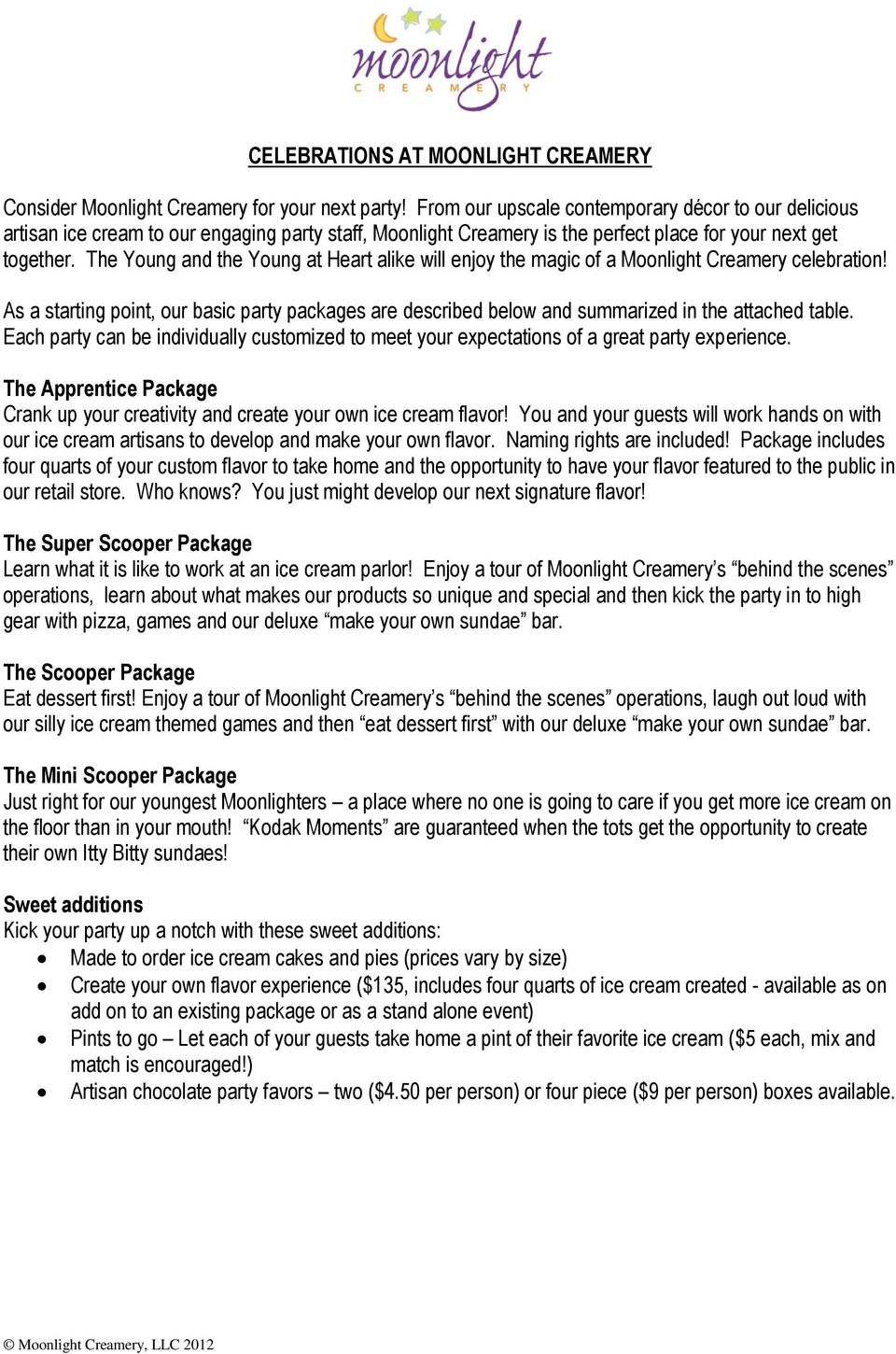 The Young and the Young at Heart alike will enjoy the magic of a Moonlight Creamery celebration! As a starting point, our basic party packages are described below and summarized in the attached table.