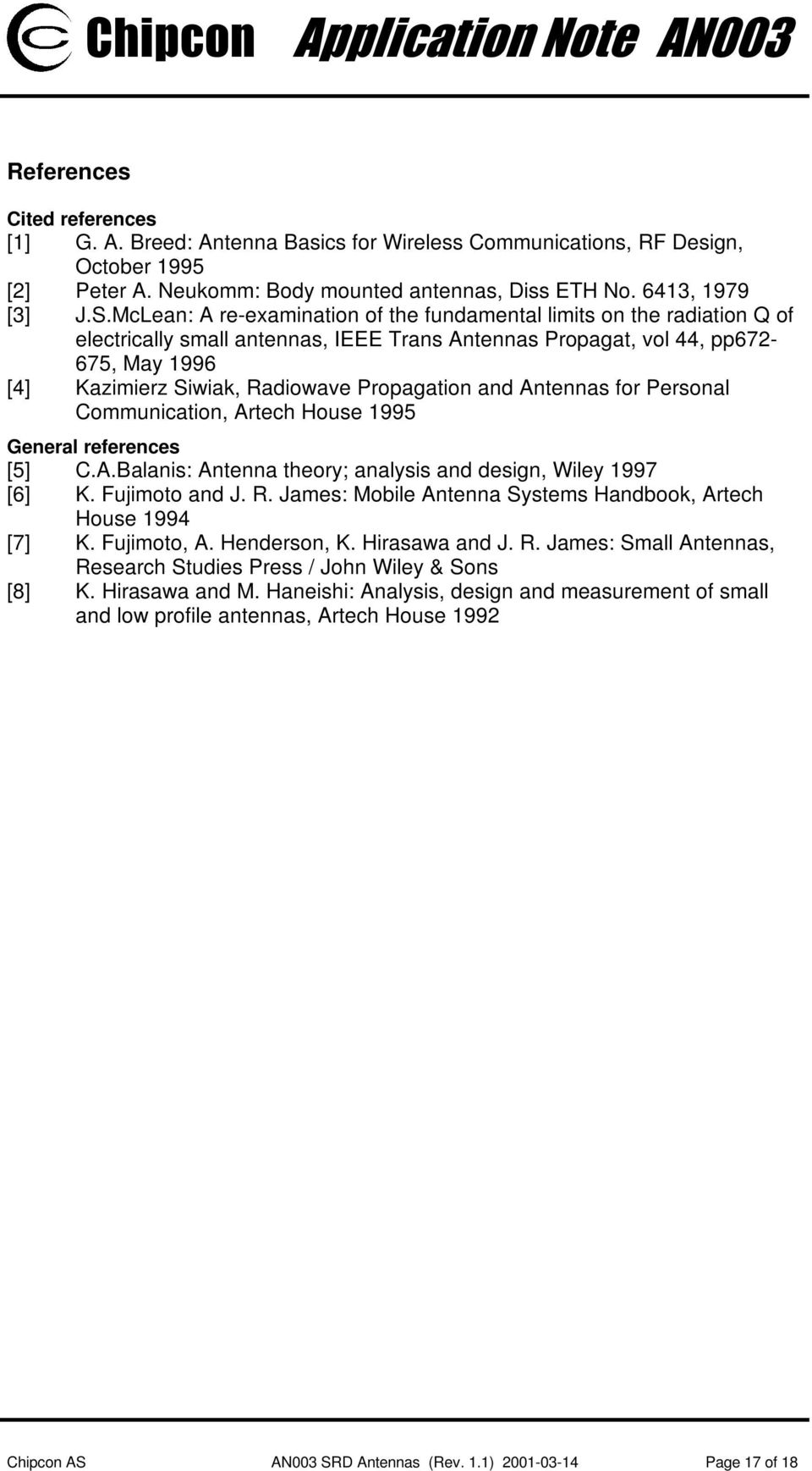 Propagation and Antennas for Personal Communication, Artech House 1995 General references [5] C.A.Balanis: Antenna theory; analysis and design, Wiley 1997 [6] K. Fujimoto and J. R.
