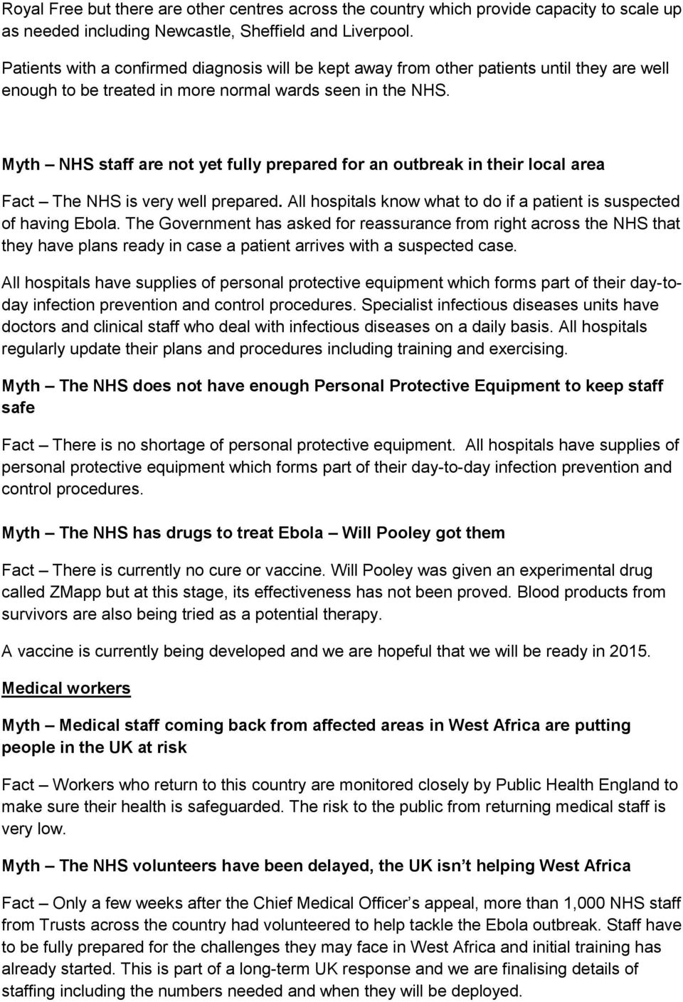 Myth NHS staff are not yet fully prepared for an outbreak in their local area Fact The NHS is very well prepared. All hospitals know what to do if a patient is suspected of having Ebola.